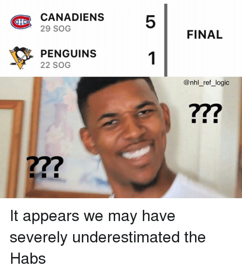 Logic, Memes, and National Hockey League (NHL): CANADIENS  29 SOG  5  FINAL  PENGUINS  22 SOG  @nhl_ref_logic  277  272 It appears we may have severely underestimated the Habs