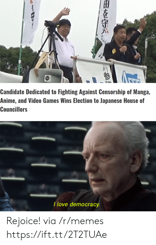 Candidate: Candidate Dedicated to Fighting Against Censorship of Manga,  Anime, and Video Games Wins Election to Japanese House of  Councillors  T love democracy  由を守み、 Rejoice! via /r/memes https://ift.tt/2T2TUAe