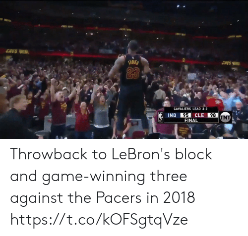 Lebrons: CANS WIR  ENVS  23  CAVALIERS LEAD 3-2  95  FINAL  IND  CLE  98 Throwback to LeBron's block and game-winning three against the Pacers in 2018 https://t.co/kOFSgtqVze