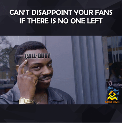 Gaming Memes: CAN'T DISAPPOINT YOUR FANS  IF THERE IS NO ONE LEFT  CALLDUTY  Penin  Tu Thur  GAMING MEMES