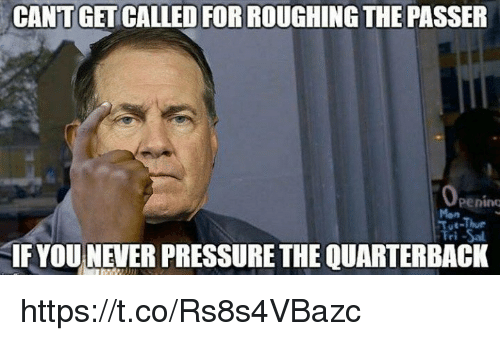Memes, 🤖, and For: CANT GET CALLED FOR ROUGHING THE PASSER  Mon  IF YOUNEVER PRESSURETHE QUARTERBACK https://t.co/Rs8s4VBazc