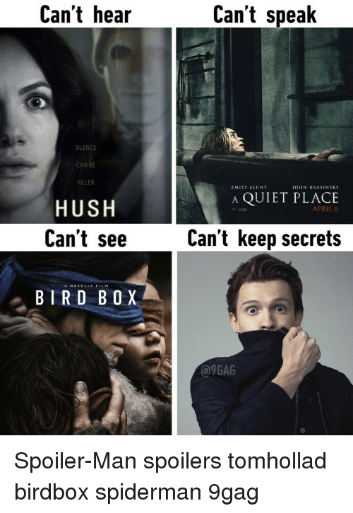 9gag, Emily Blunt, and John Krasinski: Can't heair  Can't spealk  SILENCE  CAN BE  KILLER  EMILY BLUNT  JOHN KRASINSKI  A QUIET PLACE  HUSH  Can't see  APRIL 6  Can't keep secrets  A NETFLIX FILM  BIRD BOX  @9GAG Spoiler-Man⠀ spoilers tomhollad birdbox spiderman 9gag