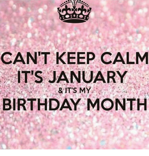 Birthday, Keep Calm, and My Birthday: CANT KEEP CALM  IT'S JANUARY  &ITS MY  BIRTHDAY MONTH