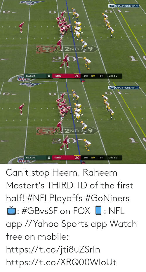 app: Can't stop Heem.  Raheem Mostert's THIRD TD of the first half! #NFLPlayoffs #GoNiners  📺: #GBvsSF on FOX 📱: NFL app // Yahoo Sports app Watch free on mobile: https://t.co/jti8uZSrIn https://t.co/XRQ00WIoUt