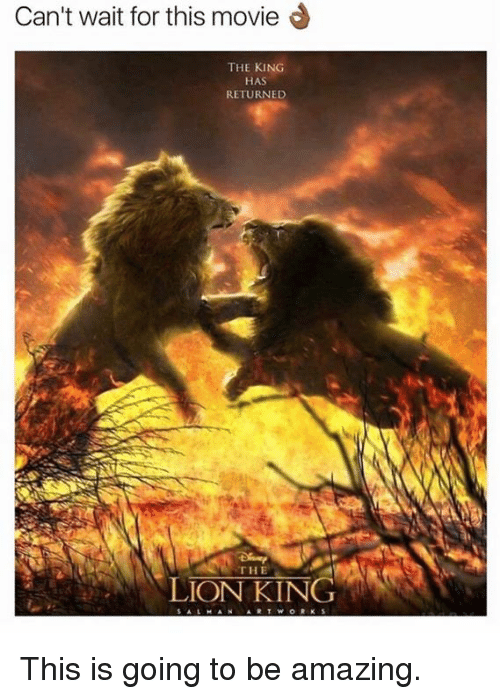 Memes, The Lion King, and Lion: Can't wait for this movie  THE KING  HAS  RETURNED  THE  LION KING This is going to be amazing.
