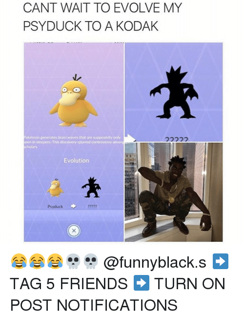 Psyduck: CANT WAIT TO EVOLVE MY  PSY DUCK TO A KODAK  Pokémon generates brain waves that are supposedly only  een insleepers This discovery spurred controversy amon  Evolution  Psyduck 😂😂😂💀💀 @funnyblack.s ➡️ TAG 5 FRIENDS ➡️ TURN ON POST NOTIFICATIONS