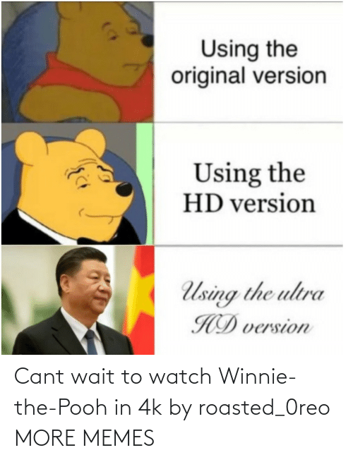 Cant: Cant wait to watch Winnie-the-Pooh in 4k by roasted_0reo MORE MEMES