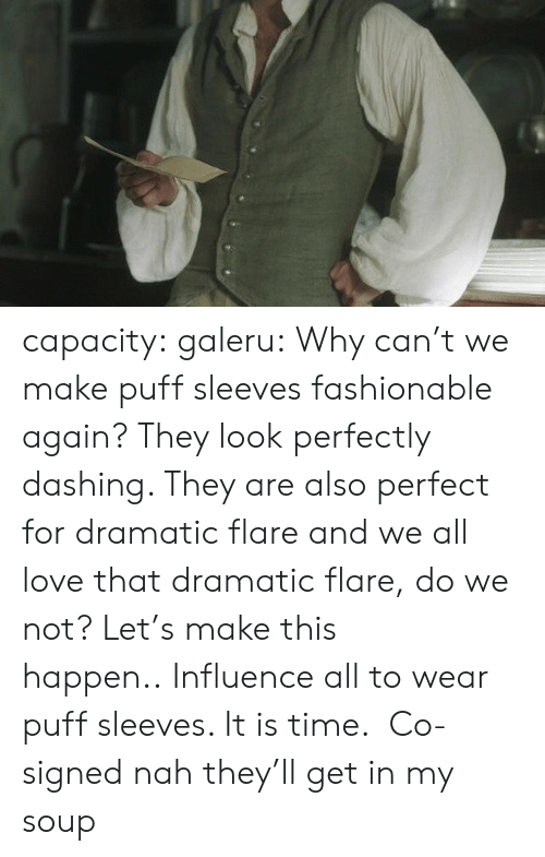 capacity: capacity: galeru:  Why can't we make puff sleeves fashionable again? They look perfectly dashing. They are also perfect for dramatic flare and we all love that dramatic flare, dowe not?Let's make this happen..Influence all to wear puff sleeves. It is time.  Co-signed   nah they'll get in my soup