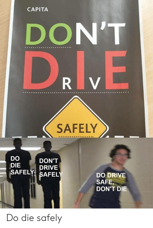 Dont Die: CAPITA  DON'T  DrlVE  R V  SAFELY  DO  DON'T  DIE  SAFELY SAFELY  DRIVE  DO DRIVE  SAFE,  DON'T DIE Do die safely