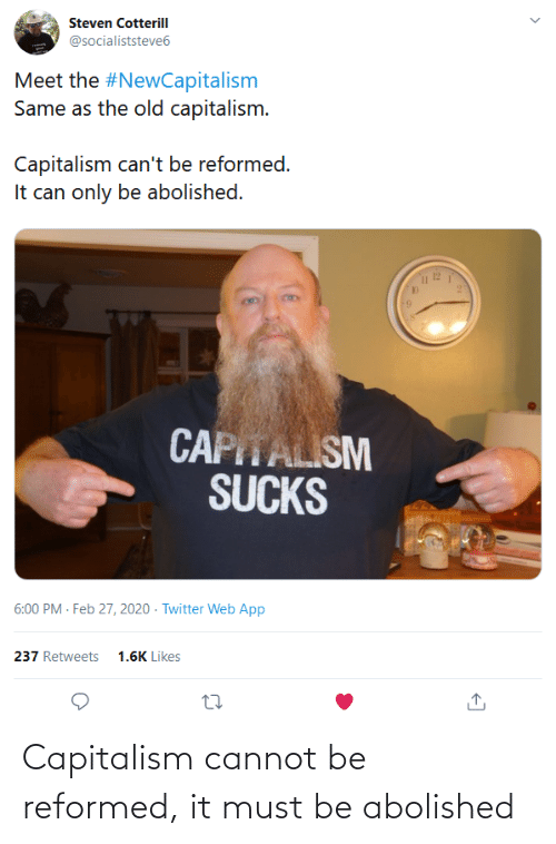 Must Be: Capitalism cannot be reformed, it must be abolished