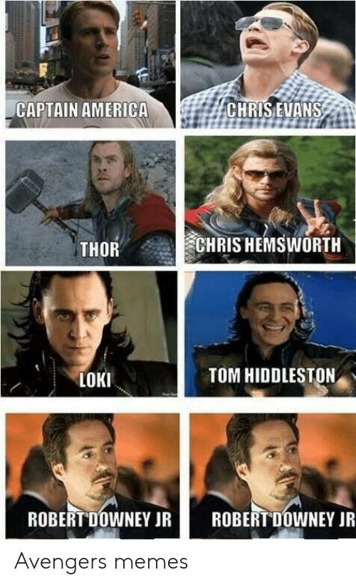 Robert Downey Jr.: CAPTAIN AMERICA  CHRIS EVANS  CHRIS HEMSWORTH  THOR  TOM HIDDLESTON  LOKI  ROBERT DOWNEY JR  ROBERT DOWNEY JR Avengers memes