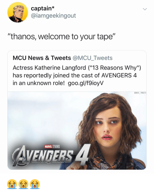 """News, Avengers, and Marvel: captain*  @iamgeekingout  """"thanos, welcome to your tape""""  MCU News & Tweets @MCU_Tweets  Actress Katherine Langford (""""13 Reasons Why"""")  has reportedly joined the cast of AVENGERS 4  in an unknown role! goo.gl/f9ioyV  @MCU TWEETS  MARVEL STUDIOS  VENGERS  THE 😭😭😭"""