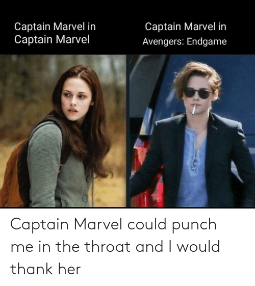 throat: Captain Marvel could punch me in the throat and I would thank her