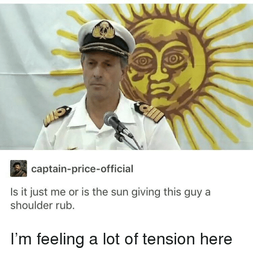 Is It Just Me Or: captain-price-official  Is it just me or is the sun giving this guy a  shoulder rub. I'm feeling a lot of tension here