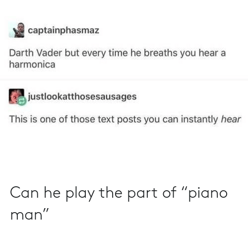 """harmonica: captainphasmaz  Darth Vader but every time he breaths you hear a  harmonica  justlookatthosesausages  This is one of those text posts you can instantly hear Can he play the part of """"piano man"""""""