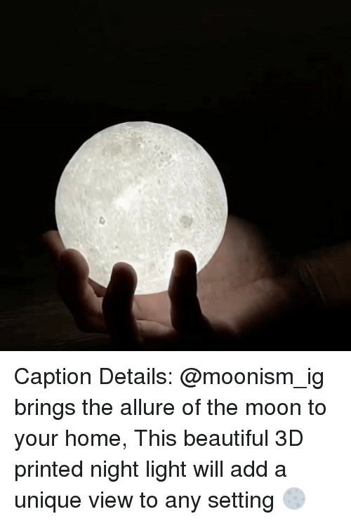 Mooned: Caption Details: @moonism_ig brings the allure of the moon to your home, This beautiful 3D printed night light will add a unique view to any setting 🌕
