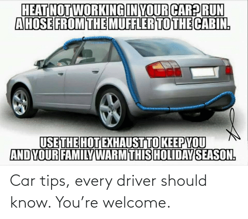tips: Car tips, every driver should know. You're welcome.