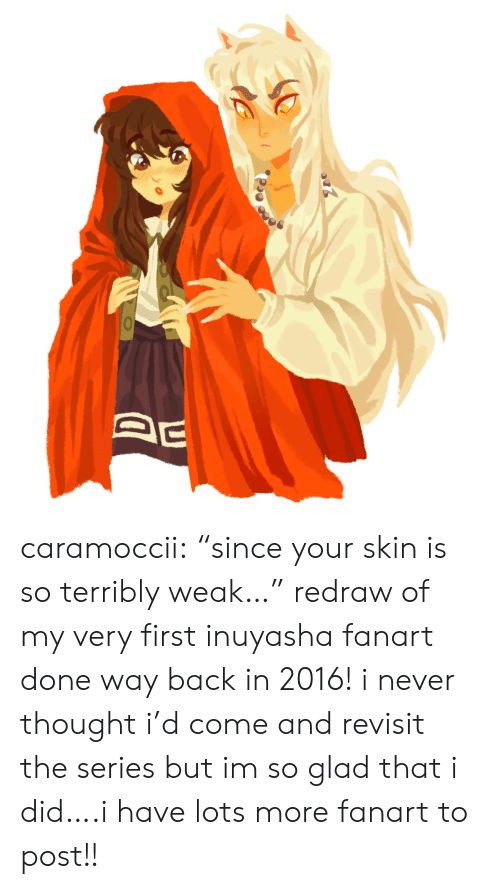 "So Glad: caramoccii:  ""since your skin is so terribly weak…"" redraw of my very first inuyasha fanart done way back in 2016! i never thought i'd come and revisit the series but im so glad that i did….i have lots more fanart to post!!"