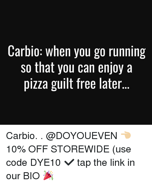 frees: Carbio: when you go running  so that you can enjoy a  pizza guilt free later Carbio. . @DOYOUEVEN 👈🏼 10% OFF STOREWIDE (use code DYE10 ✔️ tap the link in our BIO 🎉