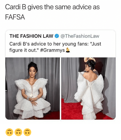 "FAFSA: Cardi B gives the same advice as  FAFSA  THE FASHION LAW @TheFashionLaw  Cardi B's advice to her young fans: ""Just  figure it out."" 🙃🙃🙃"