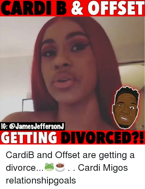Memes, Migos, and Divorce: CARDI B & OFFSET  IG: @JamesJeffersonJ  GETTING DIVORCED? CardiB and Offset are getting a divorce...🐸☕️ . . Cardi Migos relationshipgoals