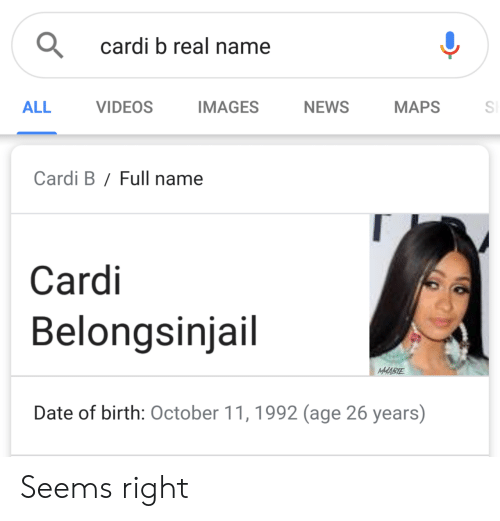 full name: cardi b real name  ALL  VIDEOS  AGES NEWS MAPSS  Cardi B/Full name  Cardi  Belongsinjail  MABE  Date of birth: October 11,1992 (age 26 years) Seems right