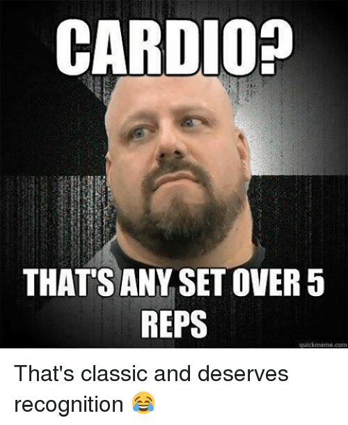 Memes, 🤖, and Reps: CARDIO  THATS ANY SETOVER 5  REPS  quick meme com That's classic and deserves recognition 😂