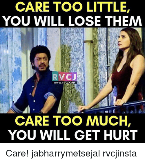 Memes, Too Much, and 🤖: CARE TOO LITTLE,  YOU WILL LOSE THEMM  RVCJ  WWW.RVCJ.COM  CARE TOO MUCH,  YOU WILL GET HURT Care! jabharrymetsejal rvcjinsta