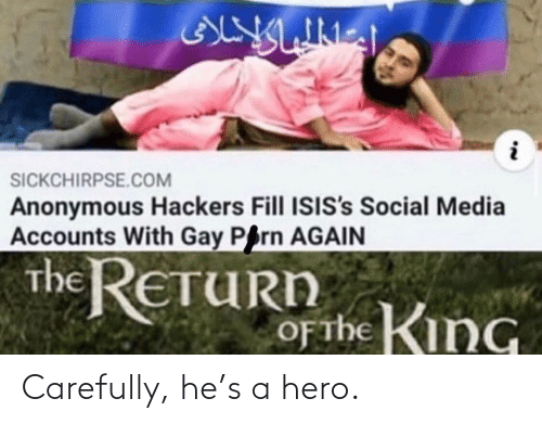 hero: Carefully, he's a hero.