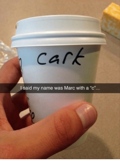 """Carking: cark  I said my name was Marc with a """"c""""..."""
