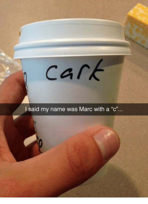"Marc With A C: cark  l said my name was Marc with a ""c"".."