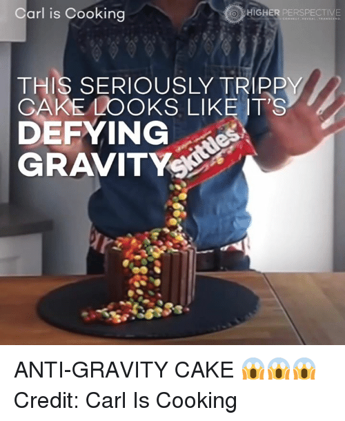 anti-gravity: Carl is Cooking  HIGHER PERSPECTIVE  THIS SERIOUSLY TRIPPY  GAKE LOOKS LIKE IT'S  DEFYING ANTI-GRAVITY CAKE 😱😱😱  Credit: Carl Is Cooking
