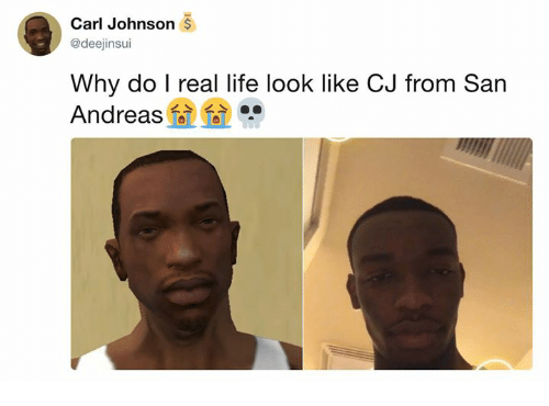 Dank, Life, and 🤖: Carl Johnson $  @deejinsui  Why do I real life look like CJ from San  Andreas a6