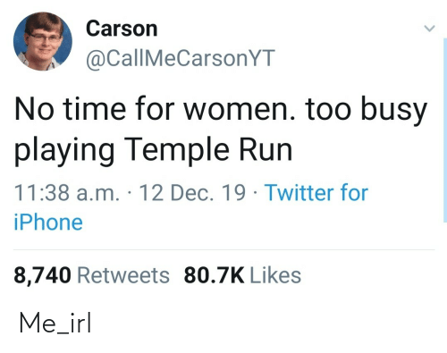 Women: Carson  @CallMeCarsonYT  No time for women. too busy  playing Temple Run  11:38 a.m. · 12 Dec. 19 · Twitter fo  iPhone  8,740 Retweets 80.7K Likes Me_irl