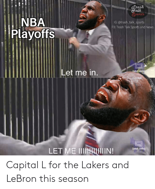 Los Angeles Lakers, Nba, and News: cash  alk  Spotts  NBA  Playoffs  G: @trash_talk_sports  B: Trash Talk Sports and News  et me in  adult sw  [aduit swim  LET ME IIIIHIN! Capital L for the Lakers and LeBron this season