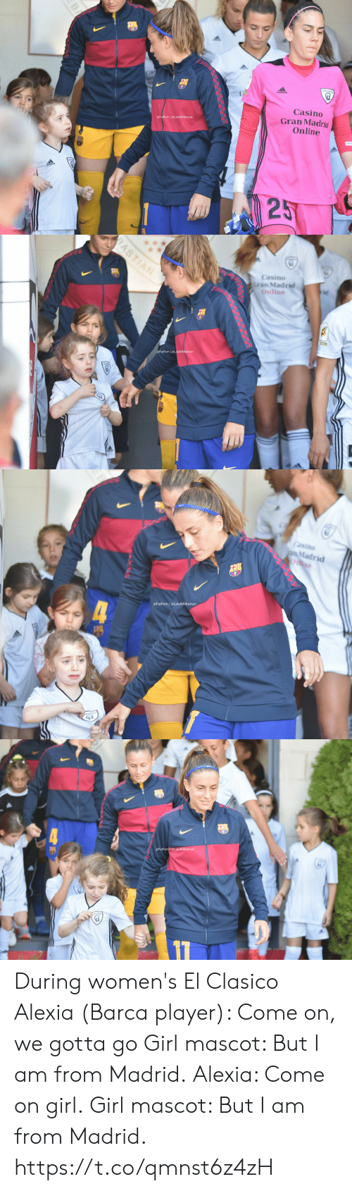 gotta-go: Casino  Gran Madrid  Online  @FutFem | @LaluRAlbarran  25  BA   BASTIAN  Casino  Gran Madrid  Online  FutFem @LaluRAlbarran   Casino  pMadrid  Onne  @FutFem @LaluRAlbarran  4  KADRIO   @FutFem@LaluRAlbarran During women's El Clasico  Alexia (Barca player): Come on, we gotta go Girl mascot: But I am from Madrid. Alexia: Come on girl. Girl mascot: But I am from Madrid.  https://t.co/qmnst6z4zH