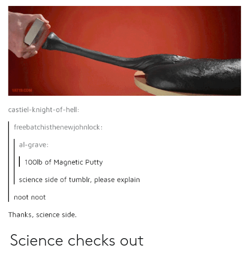 Gravely: castiel-knight-of-hell  freebatchisthenewjohnlock:  al-grave  100lb of Magnetic Putty  science side of tumblr, please explain  noot noot  Thanks, science side. Science checks out