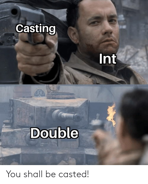 Casted: Casting  Int  IS  Double You shall be casted!