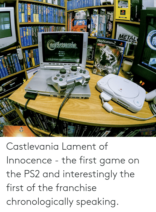 Innocence: Castlevania Lament of Innocence - the first game on the PS2 and interestingly the first of the franchise chronologically speaking.