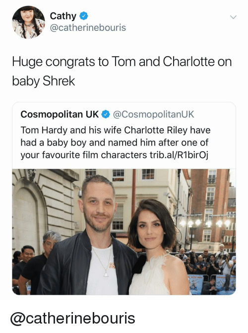 Tom And: Cathy  @catherinebouris  Huge congrats to Tom and Charlotte orn  baby Shrek  Cosmopolitan UK @CosmopolitanUK  Tom Hardy and his wife Charlotte Riley have  had a baby boy and named him after one of  your favourite film characters trib.al/R1birOj  ITI @catherinebouris