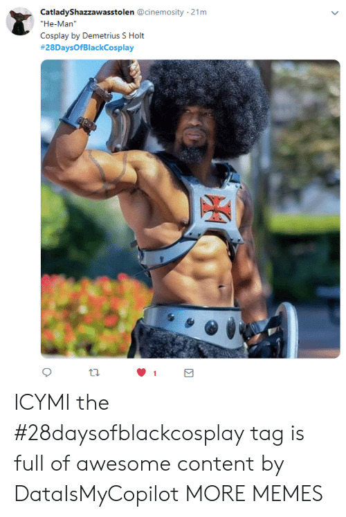 "He-Man: CatladyShazzawasstolen @cinemosity 21m  ""He-Man  Cosplay by Demetrius S Holt  #28DaysOfBlackCosplay  tl. ICYMI the #28daysofblackcosplay tag is full of awesome content by DataIsMyCopilot MORE MEMES"