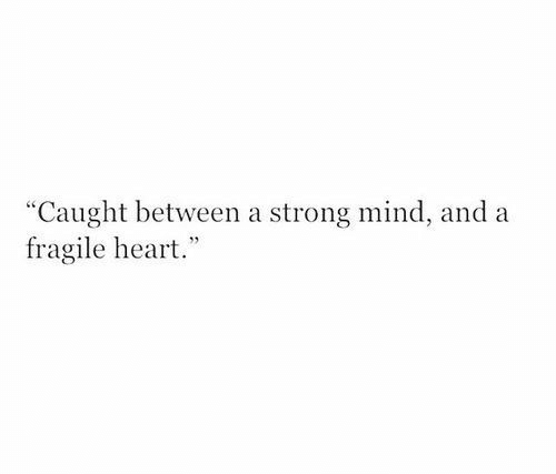 """Heart, Strong, and Mind: """"Caught between a strong mind, and a  fragile heart."""""""