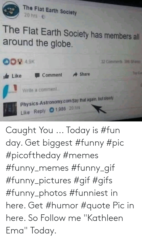 """funniest: Caught You ... Today is #fun day. Get biggest #funny #pic #picoftheday #memes #funny_memes #funny_gif #funny_pictures #gif #gifs #funny_photos #funniest in here. Get #humor #quote Pic in here. So Follow me """"Kathleen Ema"""" Today."""