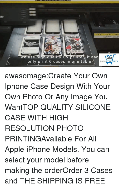 Apple, Iphone, and Phone: cAUT  e nign quality  only print 6 cases in one table  printer, it ℃an  SHOPPIN  EK awesomage:Create Your Own Iphone Case Design With Your Own Photo Or Any Image You WantTOP QUALITY SILICONE CASE WITH HIGH RESOLUTION PHOTO PRINTINGAvailable For All Apple iPhone Models. You can select your model before making the orderOrder 3 Cases and THE SHIPPING IS FREE