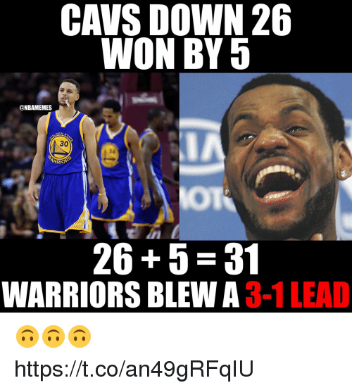3 1 Lead: CAVS DOWN 26  WON BY5  @NBAMEMES  DEN  30  24  ARRI  26+5 31  WARRIORS BLEW A 3-1 LEAD 🙃🙃🙃 https://t.co/an49gRFqIU
