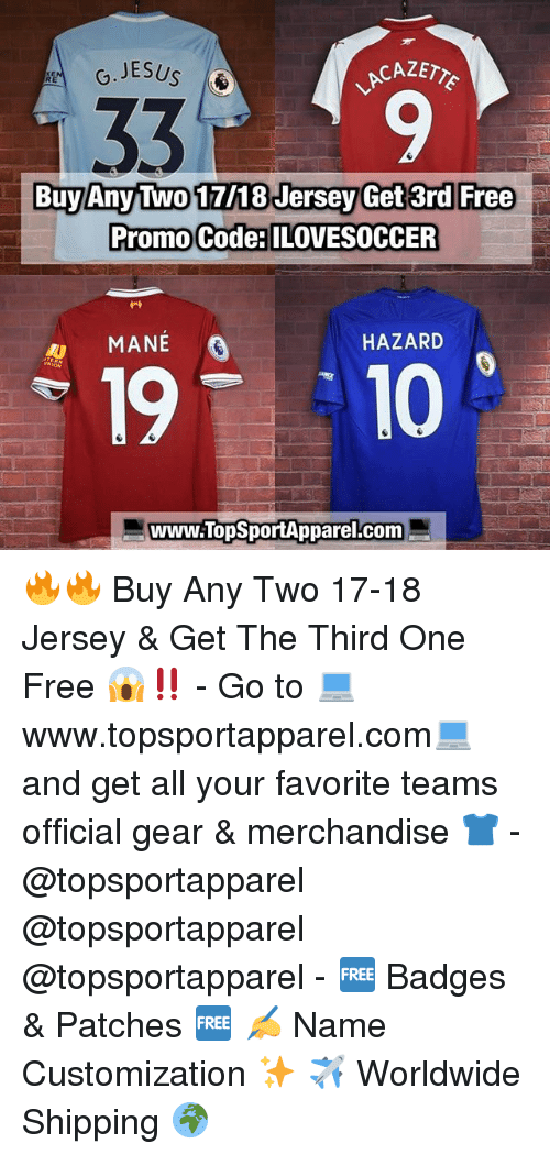 customization: CAZETY  9  Buy Any Two 17/18 Jersey Get 3rd Free  Promo Code:ILOVESOCCER  MANEÉ  HAZARD  19T 10  www.TopSportApparel.com 🔥🔥 Buy Any Two 17-18 Jersey & Get The Third One Free 😱‼️ - Go to 💻www.topsportapparel.com💻 and get all your favorite teams official gear & merchandise 👕 - @topsportapparel @topsportapparel @topsportapparel - 🆓 Badges & Patches 🆓 ✍️ Name Customization ✨ ✈️ Worldwide Shipping 🌍