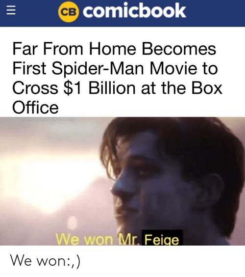 the box: CB COmicbook  Far From Home Becomes  First Spider-Man Movie to  Cross $1 Billion at the Box  Office  We won Mr. Feige  II We won:,)