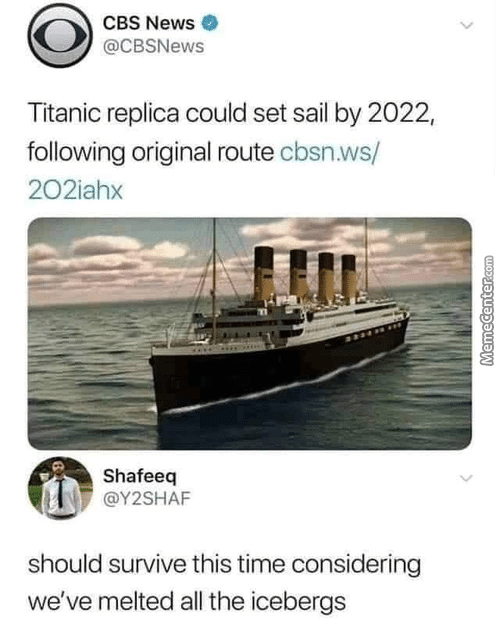 News, Titanic, and Cbs: CBS News  @CBSNews  Titanic replica could set sail by 2022,  following original route cbsn.ws/  202iahx  Shafeeq  @Y2SHAF  should survive this time considering  we've melted all the icebergs
