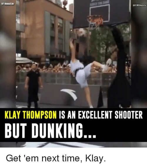 Klay Thompson, Memes, and Cbssports: @cBSSports  KLAY THOMPSON IS AN EXCELLENT SHOOTER  BUT DUNKING Get 'em next time, Klay.
