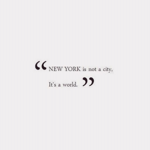 New York, World, and York: CC  NEW YORK is not a city,  It's a world.